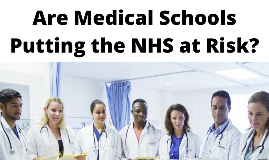 Medical Schools Putting NHS at Risk